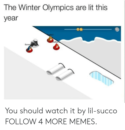 winter olympics: The Winter Olympics are lit this  year  Staffan  Barney You should watch it by lil-succo FOLLOW 4 MORE MEMES.