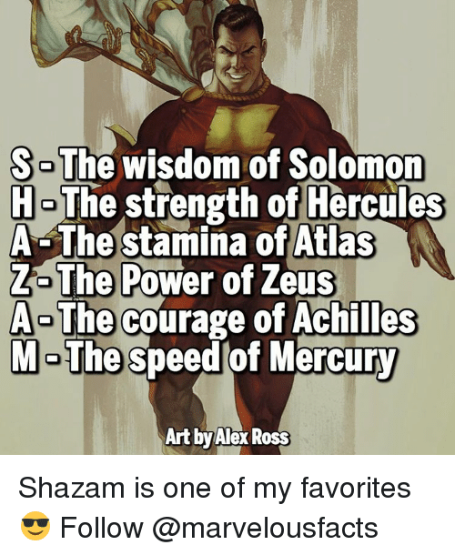 Memes, Shazam, and Mercury: The wisdom of Solomon  HoThe strength of Hercules  A The stamina of Atlas  The Power of Zeus  Ao The courage of Achilles  M The speed of Mercury  Art y Alex Ross Shazam is one of my favorites 😎 Follow @marvelousfacts