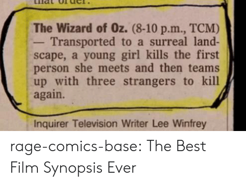 Wizard of Oz: The Wizard of Oz. (8-10 p.m., TCM)  - Transported to a surreal land-  scape, a young girl kills the first  person she meets and then teams  up with three strangers to kill  again.  Inquirer Television Writer Lee Winfrey rage-comics-base:  The Best Film Synopsis Ever