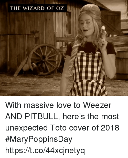 Wizard of Oz: THE WIZARD OF OZ With massive love to Weezer AND PITBULL, here's the most unexpected Toto cover of 2018 #MaryPoppinsDay https://t.co/44xcjnetyq