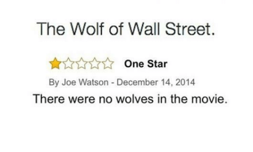 wall street: The Wolf of Wall Street.  One Star  By Joe Watson -December 14, 2014  There were no wolves in the movie.