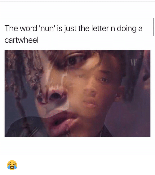 cartwheel: The word nun' is just the letter n doing a  cartwheel 😂