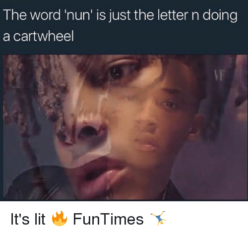 cartwheel: The word 'nun is just the letter n doing  a cartwheel It's lit 🔥 FunTimes 🤸‍♂️