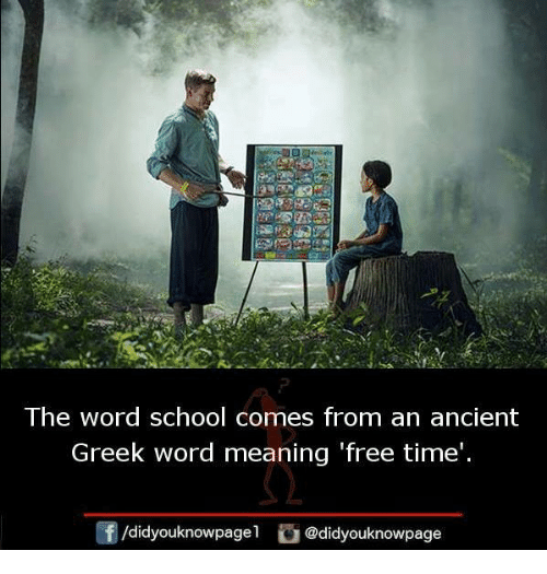 Memes, School, and Free: The word school comes from an ancient  Greek word meaning free time  /didyouknowpage  i @didyouknowpage