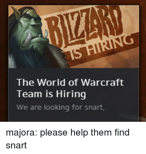 World of Warcraft: The World of Warcraft  Team is Hiring  We are looking for snart, majora: please help them find snart