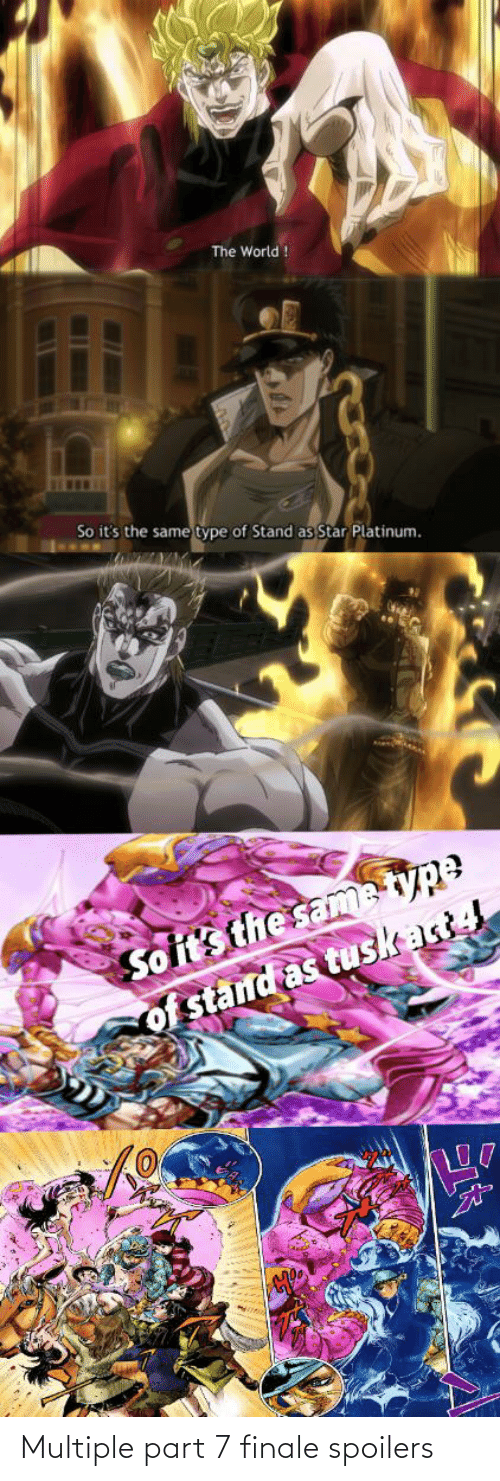 7 Finale: The World !  So it's the same type of Stand as Star Platinum.  enONDHINB&C  So it's the same type  of stand as tuskart Multiple part 7 finale spoilers