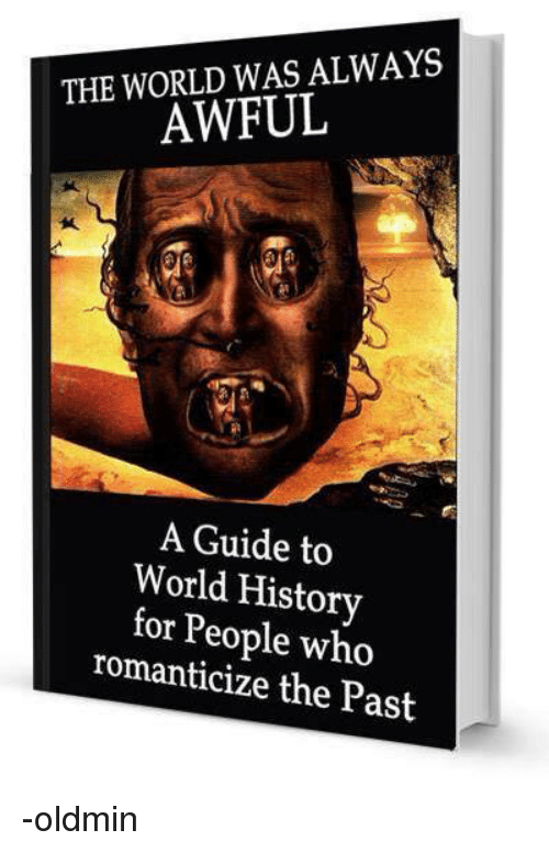Persimmon: THE WORLD WAS ALWAYS  AWFUL  A Guide to  World History  for who  romanticize the Past -oldmin