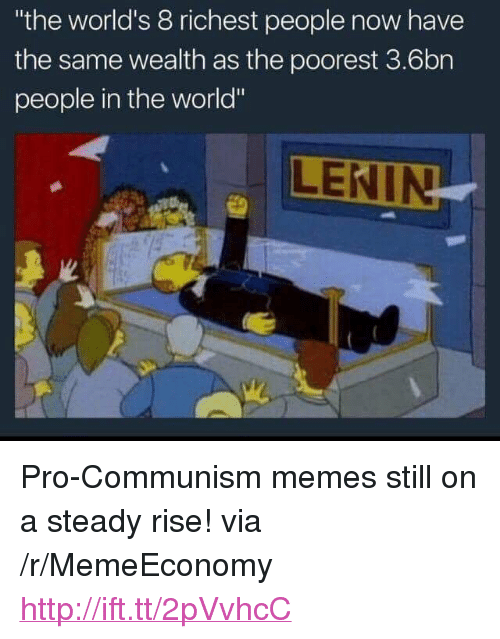 """Communism Memes: the world's 8 richest people now have  the same wealth as the poorest 3.6bn  people in the world""""  LENIN <p>Pro-Communism memes still on a steady rise! via /r/MemeEconomy <a href=""""http://ift.tt/2pVvhcC"""">http://ift.tt/2pVvhcC</a></p>"""