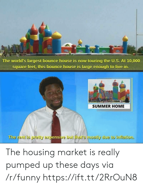 inflation: The world's largest bounce house is now touring the U.S. At 10,000  square feet, this bounce house is large enough to live in  SUMMER HOME  The rerit is pretty expensive but thar's mostly due to inflation. The housing market is really pumped up these days via /r/funny https://ift.tt/2RrOuN8