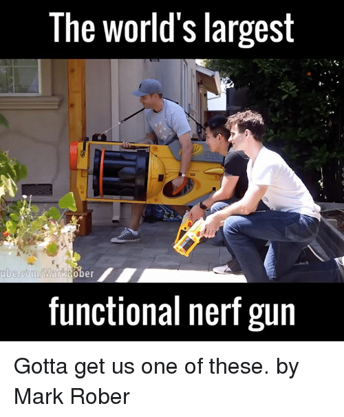 ube: The World's largest  ube.com/MarkiRo  functional nerf gun Gotta get us one of these.  by Mark Rober