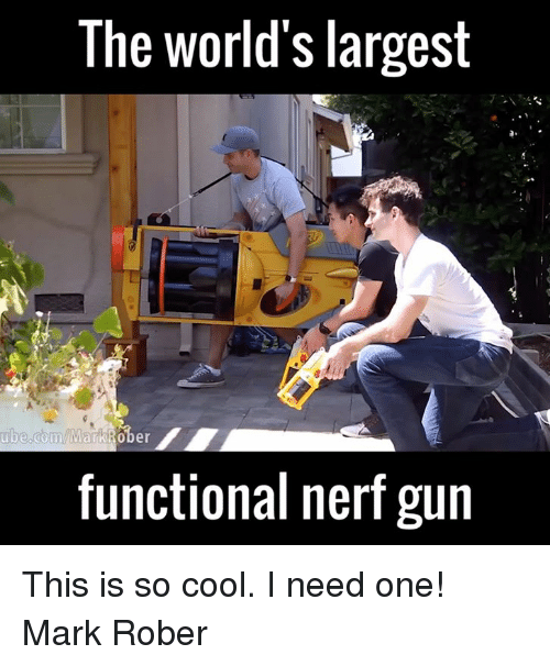 ube: The World's largest  ube.com/MarkiRo  functional nerf gun This is so cool. I need one!   Mark Rober