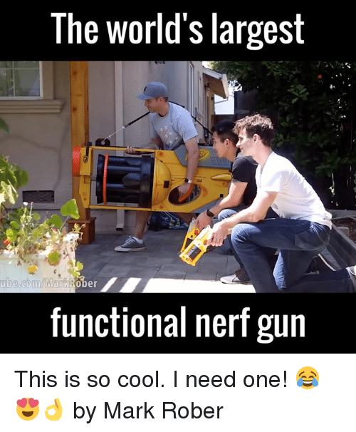 ube: The World's largest  ube.com/MarkiRo  functional nerf gun This is so cool. I need one! 😂😍👌  by Mark Rober