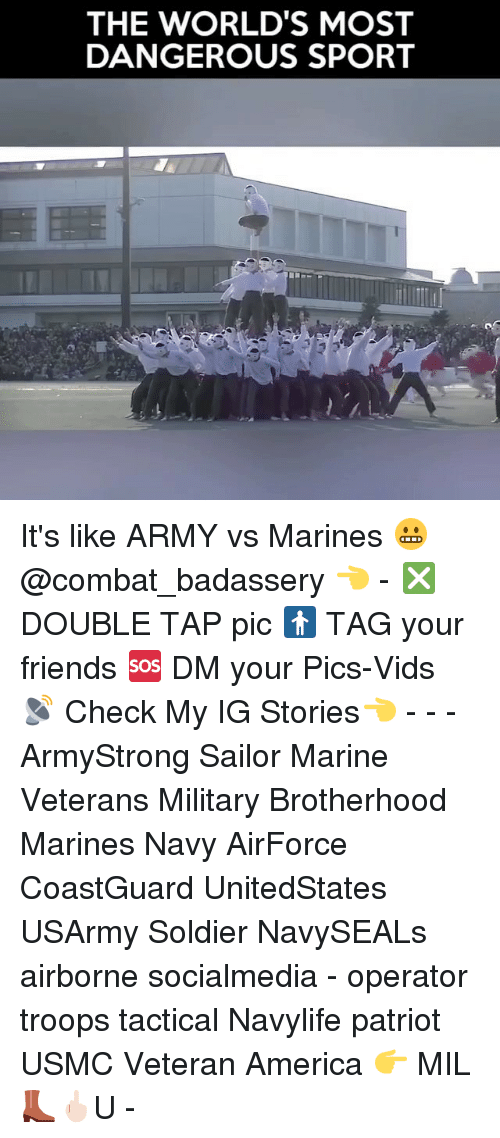 Memes, Soldiers, and Sports: THE WORLD'S MOST  DANGEROUS SPORT It's like ARMY vs Marines 😬@combat_badassery 👈 - ❎ DOUBLE TAP pic 🚹 TAG your friends 🆘 DM your Pics-Vids 📡 Check My IG Stories👈 - - - ArmyStrong Sailor Marine Veterans Military Brotherhood Marines Navy AirForce CoastGuard UnitedStates USArmy Soldier NavySEALs airborne socialmedia - operator troops tactical Navylife patriot USMC Veteran America 👉 MIL👢🖕🏻U -