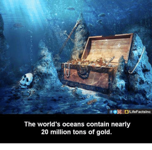 Memes, 🤖, and Gold: The world's oceans contain nearly  20 million tons of gold