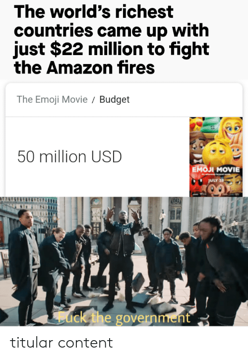 Emoji Movie: The world's richest  countries came up with  just $22 million to fight  the Amazon fires  The Emoji Movie  Budget  50 million USD  Емол MOVIE  JULY 26  ack the government titular content