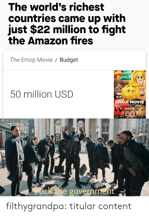 Emoji Movie: The world's richest  countries came up with  just $22 million to fight  the Amazon fires  The Emoji Movie  Budget  50 million USD  Емол MOVIE  JULY 26  ack the government filthygrandpa:  titular content