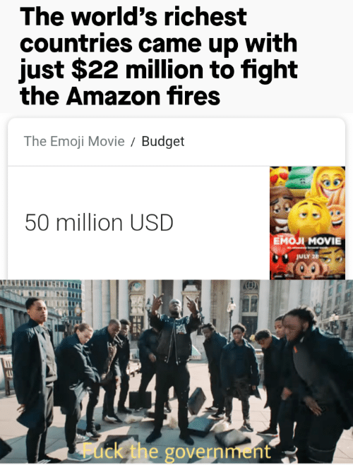 Emoji Movie: The world's richest  countries came up with  just $22 million to fight  the Amazon fires  The Emoji Movie  Budget  50 million USD  Емол MOVIE  JULY 26  ack the government