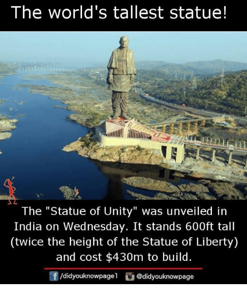 "Statue of Liberty: The world's tallest statue!  The ""Statue of Unity"" was unveiled in  India on Wednesday. It stands 600ft tall  (twice the height of the Statue of Liberty)  and cost $430m to build.  /didyouknowpagel @didyouknowpage"