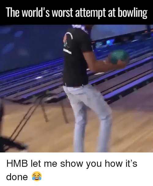 Bowling, Girl Memes, and How: The world's worst attempt at bowling HMB let me show you how it's done 😂