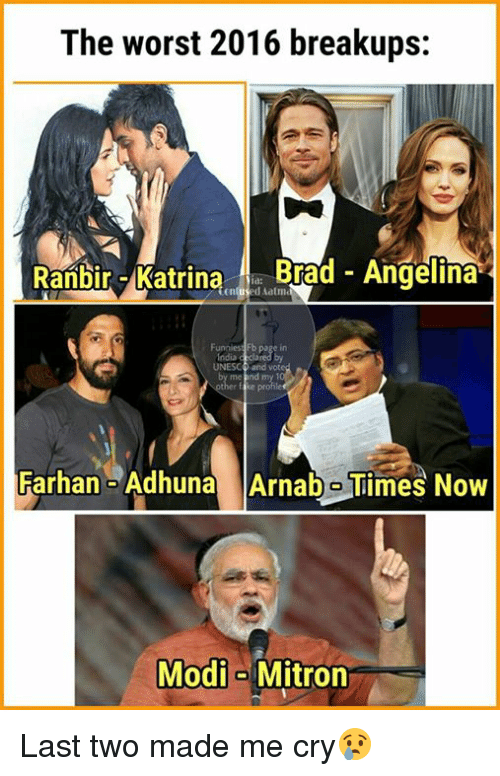 Memes, The Worst, and 🤖: The worst 2016 breakups:  Ranbir Katrina  Brad Angelina  used Aatme  UNESCO and Not  Farhan Adhuna Arnabo Times Now  Modi  a Mitron Last two made me cry😢