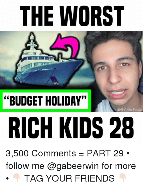 "rich kids: THE WORST  ""BUDGET HOLIDAY""  f @GabeErwin  RICH KIDS 28 3,500 Comments = PART 29 • follow me @gabeerwin for more • 👇🏻 TAG YOUR FRIENDS 👇🏻"