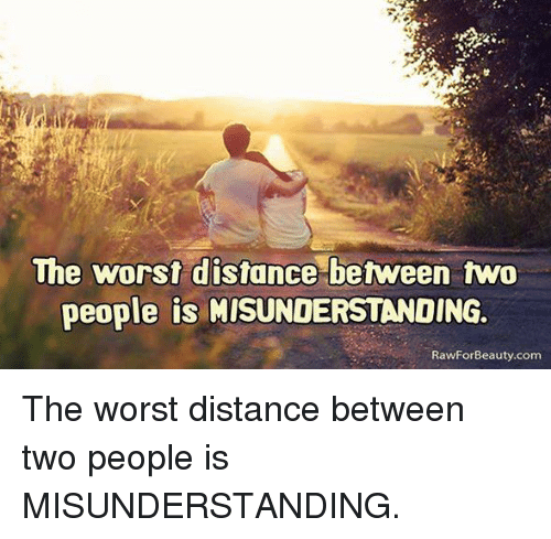 🤖: The worst distance between two  people is MISUNDERSTANDING  RawFor Beauty.com The worst distance between two people is MISUNDERSTANDING.