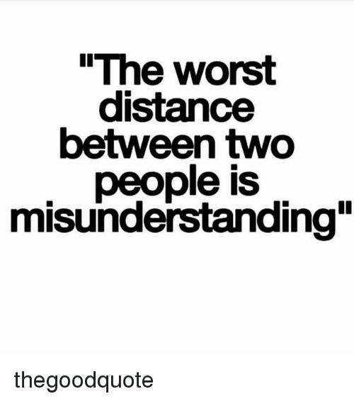 """Memes, The Worst, and 🤖: """"The worst  distance  between two  people is  misunderstanding"""" thegoodquote"""
