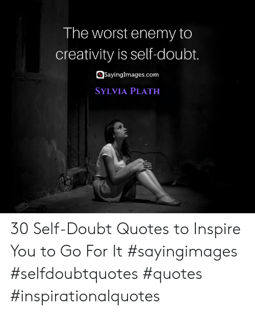 inspire: The worst enemy to  creativity is self-doubt.  SayingImages.com  SYLVIA PLATH 30 Self-Doubt Quotes to Inspire You to Go For It #sayingimages #selfdoubtquotes #quotes #inspirationalquotes