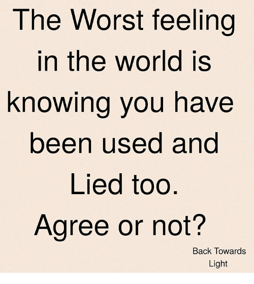 The Worst Feeling In The World Is Knowing You Have Been Used And