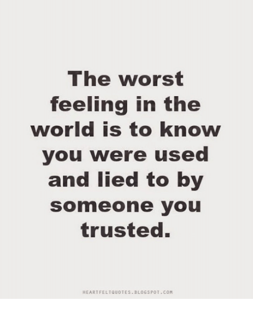 Memes, The Worst, and Blogspot: The Worst  feeling in the  world is to know  you were used  and lied to by  someone you  trusted.  HEARTFELTQUOTES. BLOGSPOT. COM