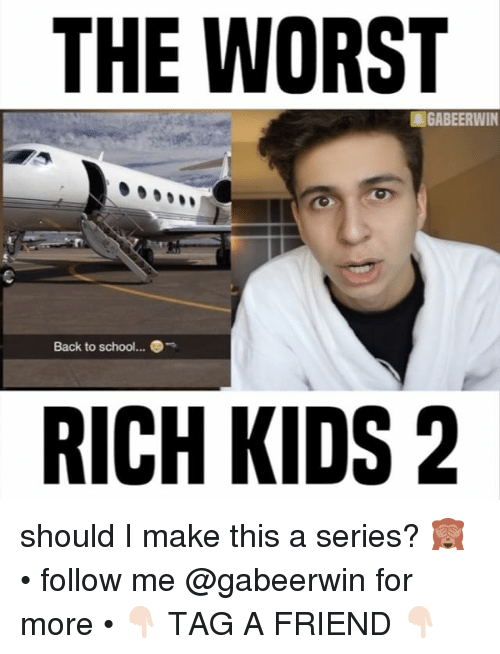 Rich Kid: THE WORST  GABEERWIN  Back to school...  RICH KIDS 2 should I make this a series? 🙈 • follow me @gabeerwin for more • 👇🏻 TAG A FRIEND 👇🏻