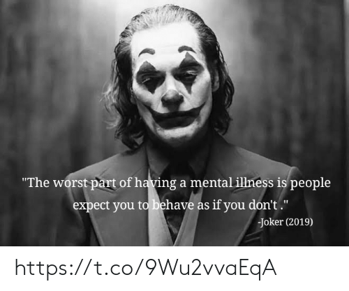 """mental illness: """"The worst part of having a mental illness is people  expect you to behave as if you don't.""""  Joker (2019) https://t.co/9Wu2vvaEqA"""