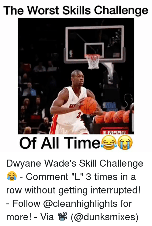 """Dwyane Wade, Memes, and The Worst: The Worst Skills Challenge  Of All Time Dwyane Wade's Skill Challenge😂 - Comment """"L"""" 3 times in a row without getting interrupted! - Follow @cleanhighlights for more! - Via 📽 (@dunksmixes)"""