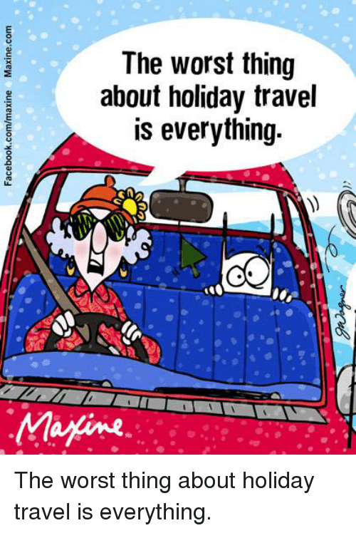 Dank, The Worst, and Marines: The worst thing  about holiday travel  is everything.  Marine The worst thing about holiday travel is everything.