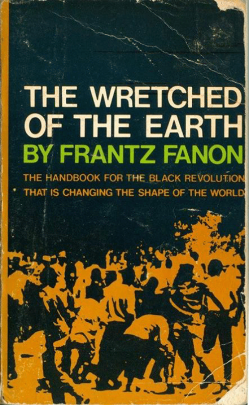 an understanding of the book the wretched of the earth by frantz fanon