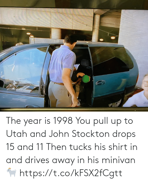 White People: The year is 1998  You pull up to Utah and John Stockton drops 15 and 11  Then tucks his shirt in and drives away in his minivan 🐐 https://t.co/kFSX2fCgtt