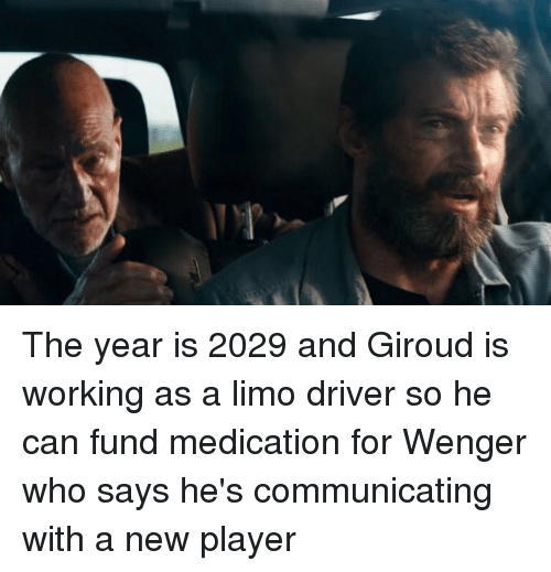 Memes, 🤖, and Player: The year is 2029 and Giroud is working as a limo driver so he can fund medication for Wenger who says he's communicating with a new player