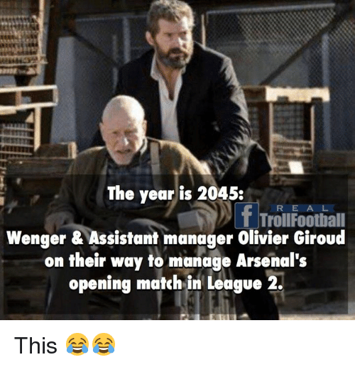 Memes, 🤖, and Trolls: The year is 2045:  R  E A L  Troll Football  Wenger & Assistant manager Olivier Giroud  on their way to manage Arsenal's  opening match in League 2. This 😂😂