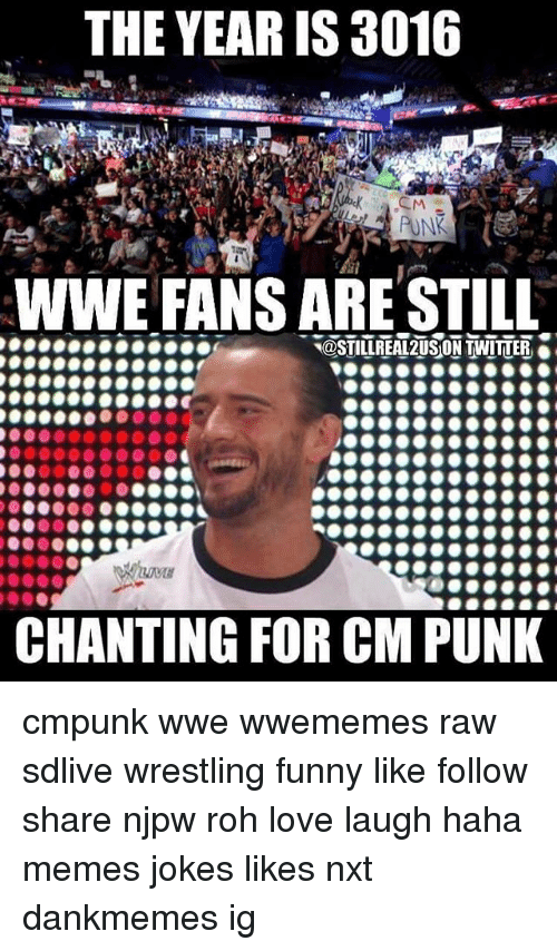 Cm Punk: THE YEAR IS 3016  WWE FANS ARE STIL  @STILLREAL2USON TWITTER  CHANTING FOR CM PUNK cmpunk wwe wwememes raw sdlive wrestling funny like follow share njpw roh love laugh haha memes jokes likes nxt dankmemes ig