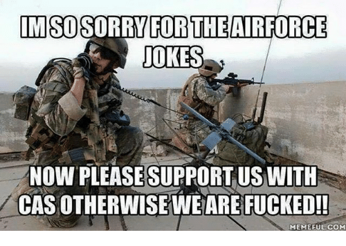 Memes, Jokes, and 🤖: THEAIRFORCE  JOKES  IMSOSORRYFOR  NOW PLEASE SUPPORT US WITH  CAS OTHERWISE WE ARE FUCKED!  MEMEFUL COM