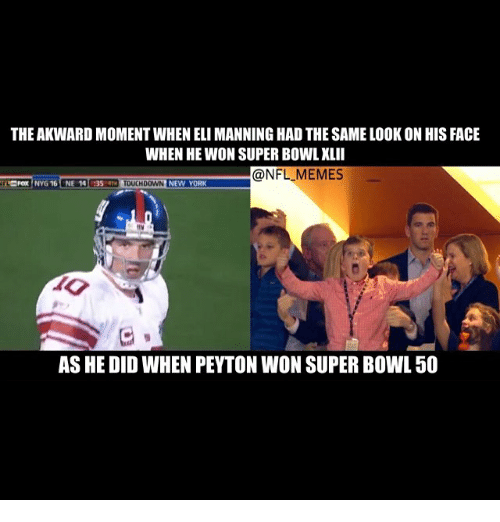 Meme, Memes, and New York: THEAKWARDMOMENT WHEN ELIMANNINGHAD THE SAMELOOK ON HIS FACE  WHEN HE WON SUPER BOWL XLII  @NFL MEMES  POX  NYG 16 ONE 14  35 TOUCHDOWN NEW YORK  AS HE DID WHEN PEYTON WON SUPER BOWL 50