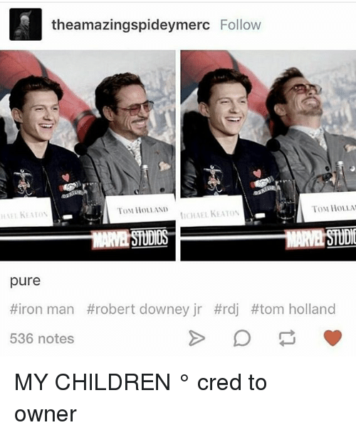 Children, Iron Man, and Memes: theamazingspideymerc Follow  ToM HoL AND  TOM HOLLA  CHAEL KEATON  0S  pure  #iron man #robert downey jr #rdi #tom holland  536 notes MY CHILDREN ° 《cred to owner》