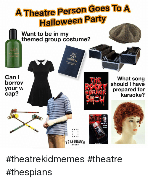 Karaoke: Theatre Person Goes To  Halloween Party  Want to be in my  themed group costume?  THE  LIQUID MAKEU  MORMON  of lesus Christ  Can I  borrow  your w  cap?  What song  should I have  prepared for  karaoke?  SPECIAL FX  STAGE  BLOOD  PERFORMER  STUFF #theatrekidmemes #theatre #thespians