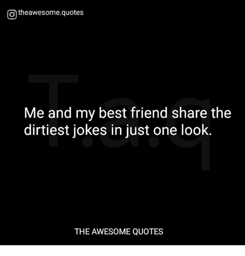 Me and My Best Friend Share the Dirtiest Jokes in Just One ...