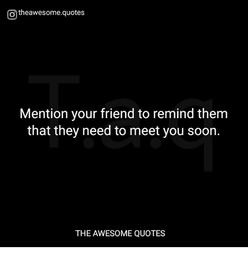 Mention Your Friend To Remind Them That They Need To Meet
