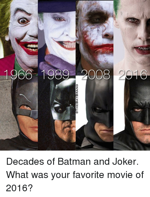 Batman, Joker, and Memes: @THEBAT BRAND  966-1989ーし008 2048 Decades of Batman and Joker. What was your favorite movie of 2016?