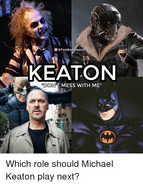 """Dont Mess With Me: @) @THEBATBRAND  KEATON  DON'T MESS WITH ME"""" Which role should Michael Keaton play next?"""