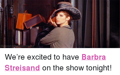 "Barbra Streisand: thebeautyotharorastreisand <p>We&rsquo;re excited to have <strong><a href=""http://www.nbc.com/the-tonight-show/filters/guests/11406"" target=""_blank"">Barbra Streisand</a></strong> on the show tonight! </p>"