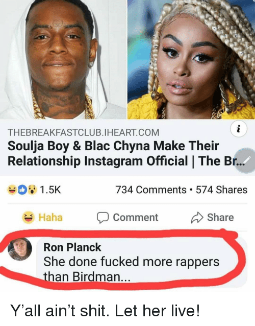 chyna: THEBREAKFASTCLUB.IHEART.COM  Soulja Boy & Blac Chyna Make Their  Relationship Instagram Official | The Br.  1.5K  734 Comments. 574 Shares  Haha P Comment Share  ment Share  SK  Ron Planck  She done fucked more rappers  than Birdman Y'all ain't shit. Let her live!