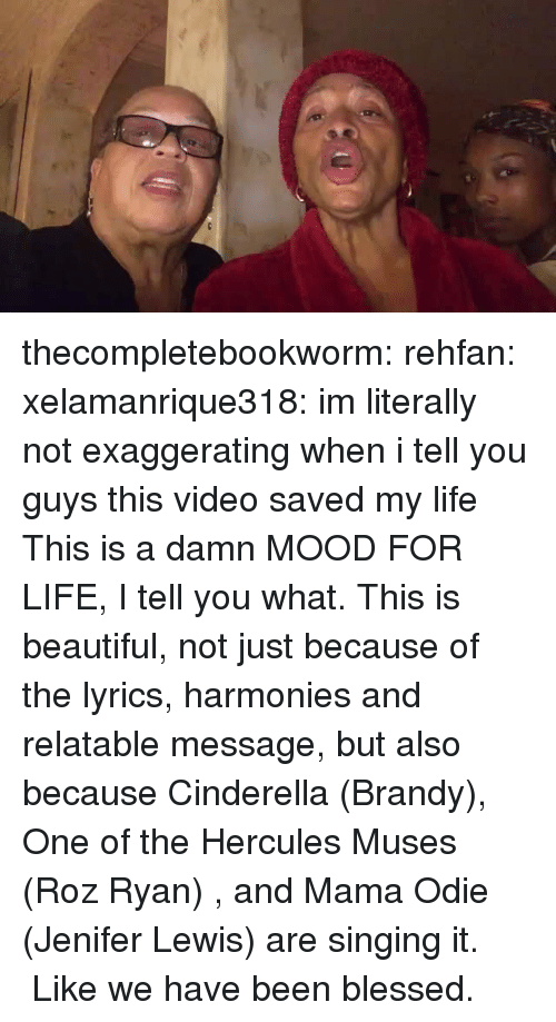Cinderella : thecompletebookworm: rehfan:  xelamanrique318: im literally not exaggerating when i tell you guys this video saved my life This is a damn MOOD FOR LIFE, I tell you what.  This is beautiful, not just because of the lyrics, harmonies and relatable message, but also because Cinderella (Brandy), One of the Hercules Muses (Roz Ryan) , and Mama Odie (Jenifer Lewis) are singing it.   Like we have been blessed.